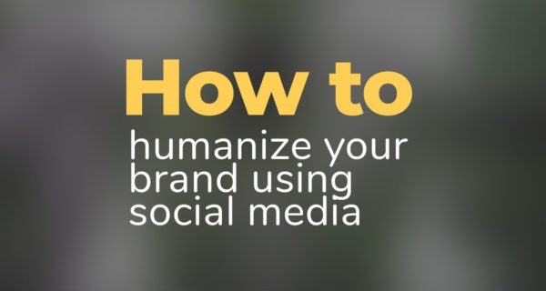 How to humanize your brand using social media
