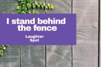 """Laughter Spot :  """"I stand behind the fence by the knot hole with my hedge clippers"""""""