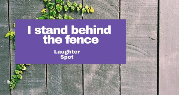 "Laughter Spot :  ""I stand behind the fence by the knot hole with my hedge clippers"""