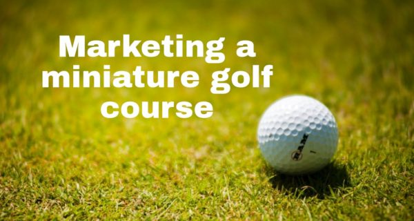 Marketing a miniature golf courses business | Top 5 Tips