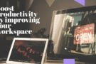 Boost productivity by improving your workspace