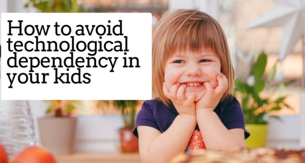 How to avoid technological dependency in your kids