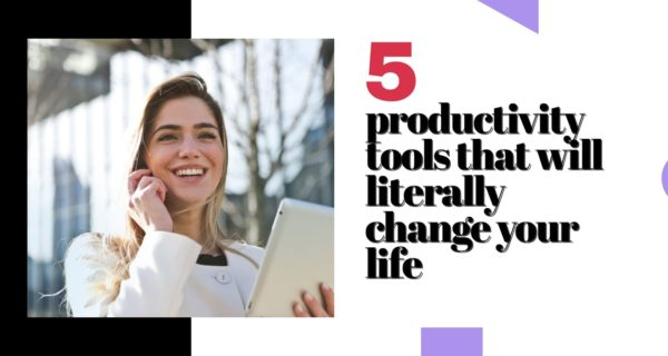 5 productivity tools that will literally change your life