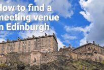 Stress free ways of finding a meeting venue in Edinburgh, Scotland