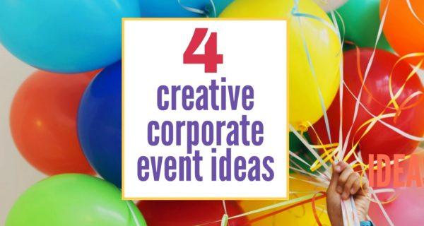 Business Talk: 4 creative Corporate event ideas