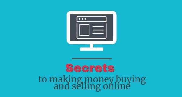 Secrets to making money buying and selling online