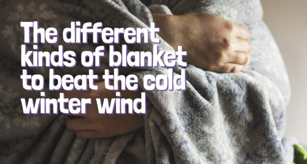 Knowing the different kinds of blanket to beat the cold winter wind