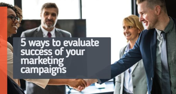 5 ways to evaluate success of your marketing campaigns