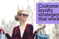 How to create customer loyalty strategies that work