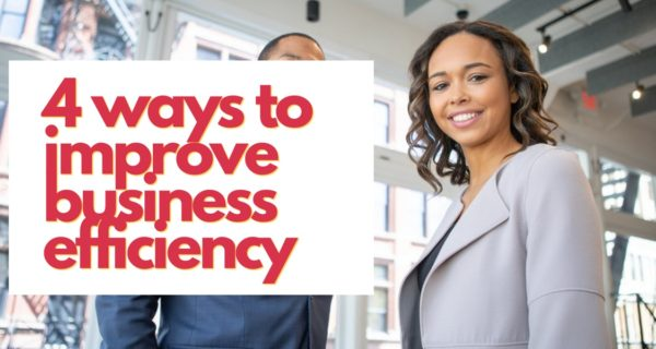 4 ways to improve business efficiency (Directly and indirectly)