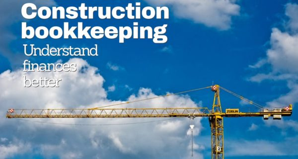 How construction bookkeeping can help your company understand finances better