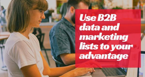 How to use B2B data and marketing lists to your advantage