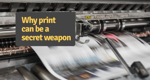 Why print can be the secret weapon in your marketing arsenal