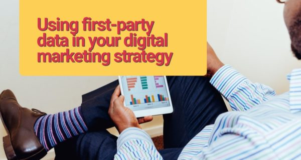 Using first-party data in your digital marketing strategy