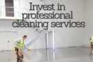 6 clear reasons you should invest in professional cleaning services for your building