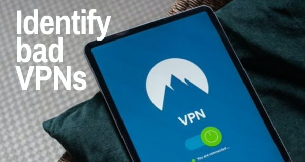 Tips to help you identify bad VPNs