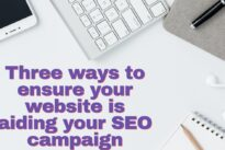 Three ways to ensure your website is aiding your SEO campaign