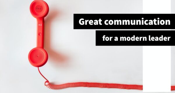 The four aspects of great communication for a modern leader