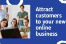 How to attract customers to your new online business