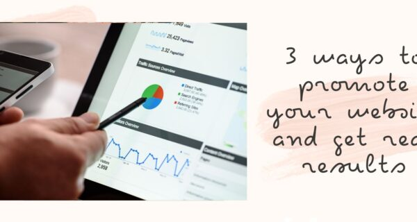 3 ways to promote your website and get real results