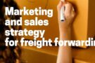 Marketing and sales strategy for freight forwarding
