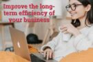 The best ways to improve the long-term efficiency of your business